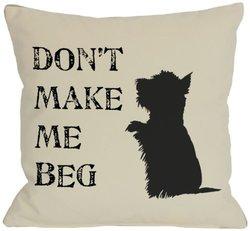 "Bentin Pet Decor Don't Make Me Beg Pillow - 26""X26"""