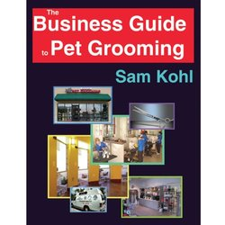 The Business Guide To Pet Grooming Hardcover Sam Kohl - 2005