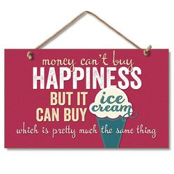 """Money Can't Buy Happiness but it can buy Ice Cream which is pretty much the same thing 9"""" x 6"""" Wood Sign"""