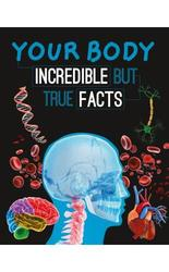 Parragon Books Your Body: Incredible But True Facts Paperback