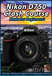Michael The Maven Nikon D750 Crash Course Training Tutorial DVD