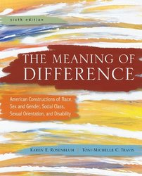The Meaning of Difference: American Constructions of Race, Sex and Gender, Social Class, Sexual Orientation, and Disability 6th Edition